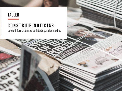 Construir noticias: que tu información sea de interés para los medios