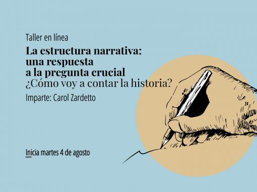 Taller en línea: LA ESTRUCTURA NARRATIVA: UNA RESPUESTA A LA PREGUNTA CRUCIAL ¿CÓMO VOY A CONTAR LA HISTORIA?
