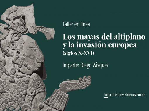 Taller en línea: Los mayas del altiplano y la invasión europea (siglos X-XVI)
