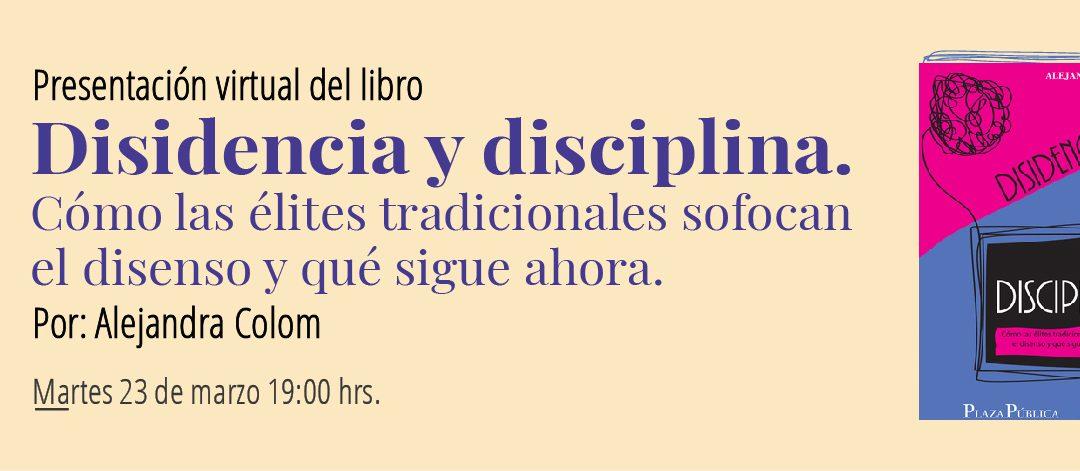 Presentación en línea del libro: «Disidencia y disciplina» Por Alejandra Colom